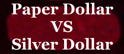 Paper Dollar VS Silver Dollar Comparison